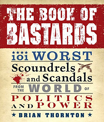 9781440503702: The Book of Bastards: 101 Worst Scoundrels and Scandals from the World of Politics and Power