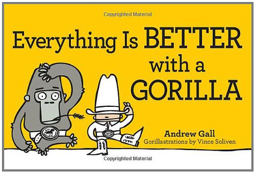 Everything is Better with a Gorilla (Everything: Gall, Andrew