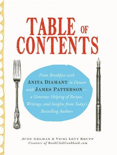 9781440504037: Table of Contents: From Breakfast with Anita Diamant to Dessert with James Patterson - a Generous Helping of Recipes, Writings and Insights from Today's Bestselling Authors