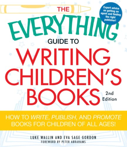 9781440505492: The Everything Guide to Writing Children's Books: How To Write, Publish, And Promote Books For Children Of All Ages! (Everything (Language & Writing))