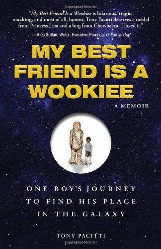 9781440505836: My Best Friend is a Wookiee: A Memoir: One Boy's Journey to Find His Place in the Galaxy