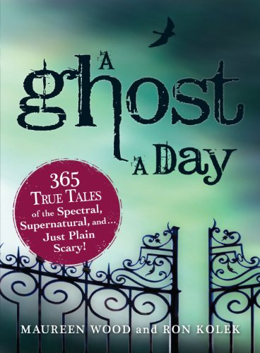 9781440506086: A Ghost a Day: 365 True Tales of the Spectral, Supernatural, and...Just Plain Scary!