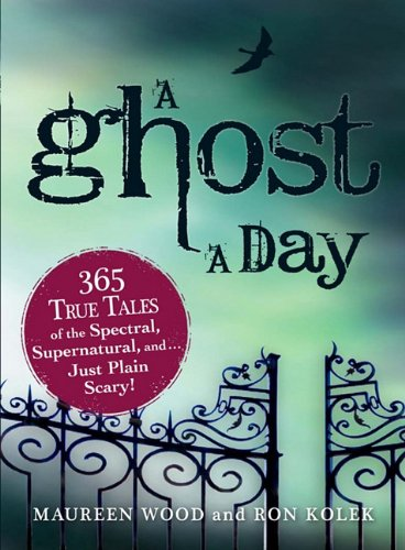9781440508622: A Ghost a Day: 365 True Tales of the Spectral, Supernatural, and Just Plain Scary!