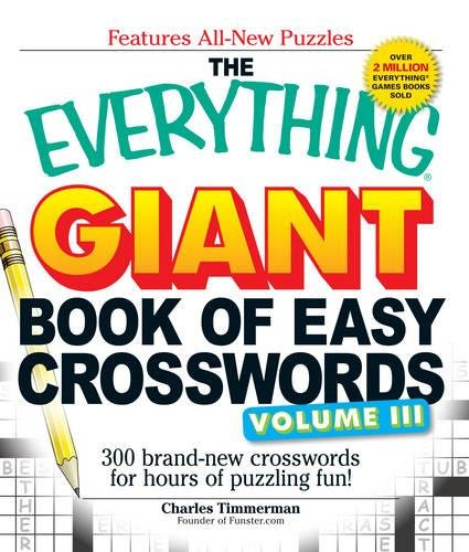 Download The Everything Giant Book of Easy Crosswords Volume 3: 300 brand-new crossroads for hours of puzzling fun!
