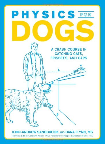 Physics for Dogs: A Crash Course in: John-Andrew Sandbrook; Dara