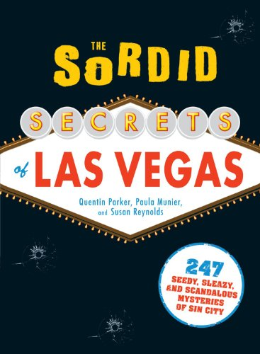 9781440510168: The Sordid Secrets of Las Vegas: 247 Seedy, Sleazy, and Scandalous Mysteries of Sin City