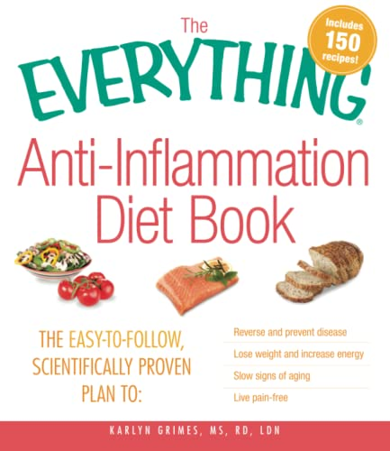 The Everything Anti-Inflammation Diet Book: The easy-to-follow, scientifically-proven plan to Rev...