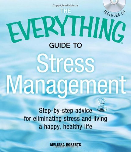 9781440510878: The Everything Guide to Stress Management: Step-by-step advice for eliminating stress and living a happy, healthy life