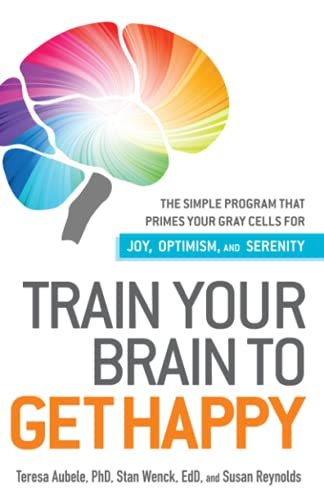 9781440511813: Train Your Brain to Get Happy: The Simple Program That Primes Your Grey Cells for Joy, Optimism, and Serenity
