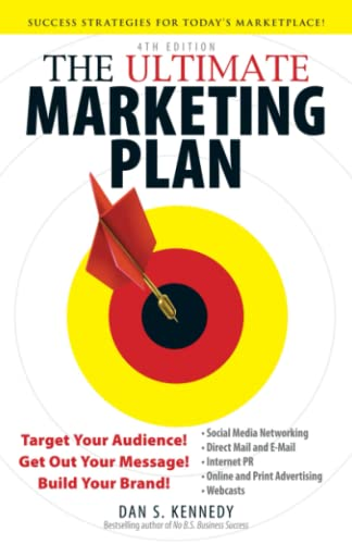 The Ultimate Marketing Plan: Target Your Audience! Get Out Your Message! Build Your Brand!: Kennedy...