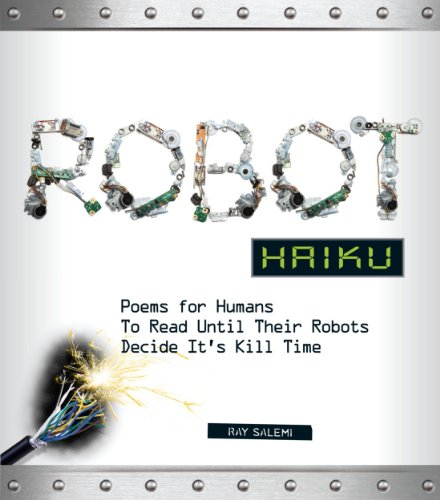 9781440511974: Robot Haiku: Poems for Humans to Read Until Their Robots Decide It's Kill Time