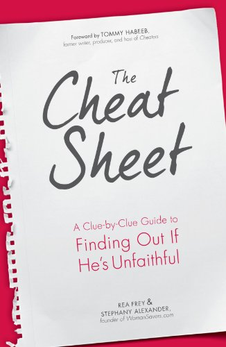The Cheat Sheet: A Clue-by-Clue Guide to Finding Out If He's Unfaithful: Rea Frey; Stephany ...