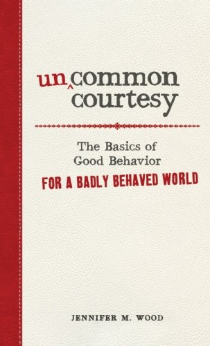 9781440512032: Uncommon Courtesy: The Basics of Good Behavior for a Badly Behaved World