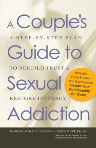 A Couple's Guide to Sexual Addiction: A Step-by-Step Plan to Rebuild Trust and Restore ...