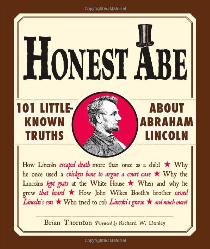 Honest Abe: 101 Little-Known Truths about Abraham: Thornton, Brian, Donley
