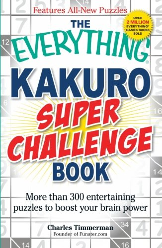 9781440512339: The Everything Kakuro Super Challenge Book: More than 300 entertaining puzzles to boost your brain power