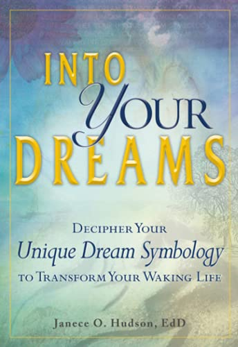 9781440512674: Into Your Dreams: Decipher your unique dream symbology to transform your waking life