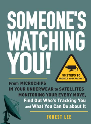 9781440512735: Someone's Watching You!: From Micropchips in your Underwear to Satellites Monitoring Your Every Move, Find Out Who's Tracking You and What You Can Do about It