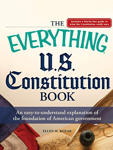 The Everything U.S. Constitution Book: An easy-to-understand explanation of the foundation of ...
