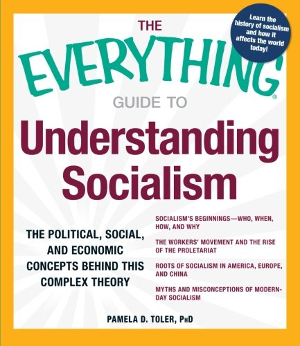 The Everything Guide to Understanding Socialism: The political, social, and economic concepts ...