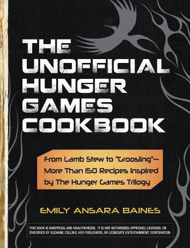 """9781440526589: The Unofficial Hunger Games Cookbook: From Lamb Stew to """"Groosling""""―More Than 150 Recipes Inspired by The Hunger Games Trilogy (Unofficial Cookbook)"""