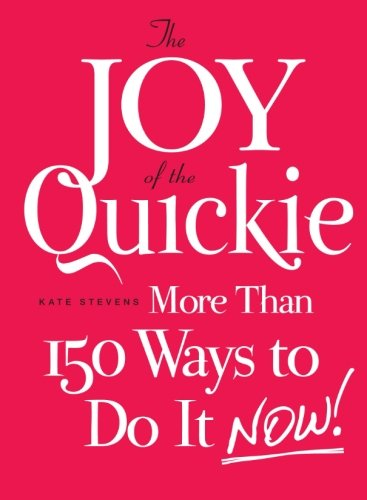 9781440527883: The Joy of the Quickie: More Than 150 Ways to Do It Now!