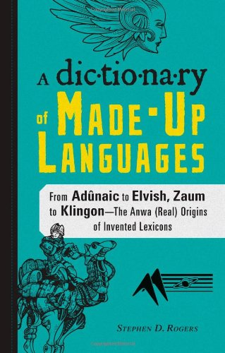The Dictionary of Made-Up Languages: From Elvish: Rogers, Stephen D