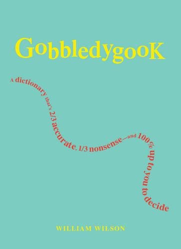 Gobbledygook: A Dictionary That's 2/3 Accurate, 1/3 Nonsense - And 100% Up to You to...