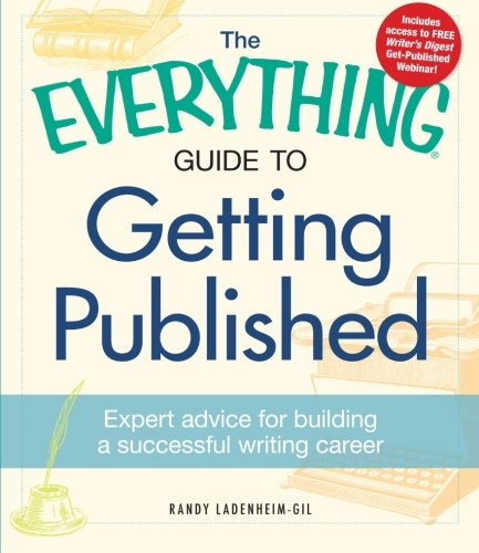 9781440528446: The Everything Guide to Getting Published: Expert advice for building a successful writing career