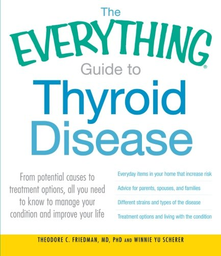 9781440528538: The Everything Guide to Thyroid Disease: From Potential Causes to Treatment Options, All You Need to Know to Manage Your Condition and Improve Your Life