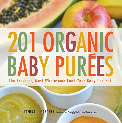 9781440528996: 201 Organic Baby Purees: The Freshest, Most Wholesome Food Your Baby Can Eat!