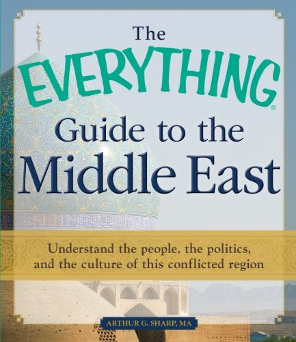 9781440529016: The Everything Guide to the Middle East: Understand the people, the politics, and the culture of this conflicted region (Everything (History & Travel))