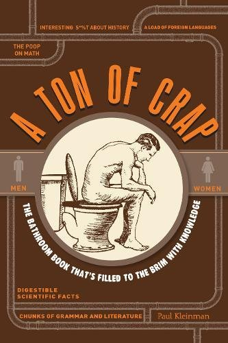 A Ton of Crap: The Bathroom Book That's Filled to the Brim with Knowledge: Kleinman, Paul