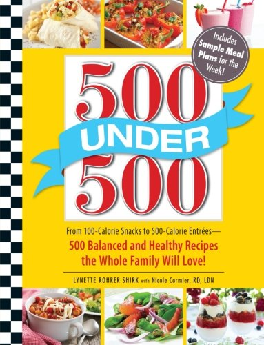 9781440529733: 500 Under 500: From 100-Calorie Snacks to 500 Calorie Entrees - 500 Balanced and Healthy Recipes the Whole Family Will Love