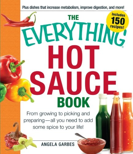 9781440530111: The Everything Hot Sauce Book: From growing to picking and preparing - all you ned to add some spice to your life! (Everything Series)