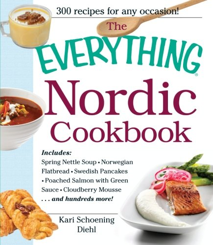 9781440531866: The Everything Nordic Cookbook: Includes: Spring Nettle Soup, Norwegian Flatbread, Swedish Pancakes, Poached Salmon with Green Sauce, Cloudberry Mousse...and hundreds more!