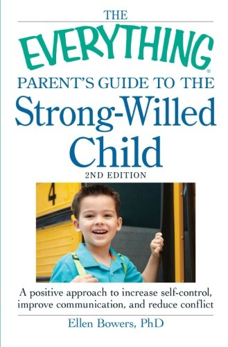 9781440533426: The Everything Parent's Guide to the Strong-Willed Child: A positive approach to increase self-control, improve communication, and reduce conflict
