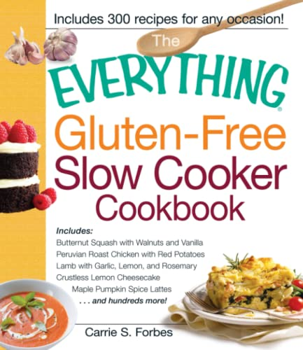 The Everything Gluten-Free Slow Cooker Cookbook: Includes Butternut Squash with Walnuts and Vanilla...