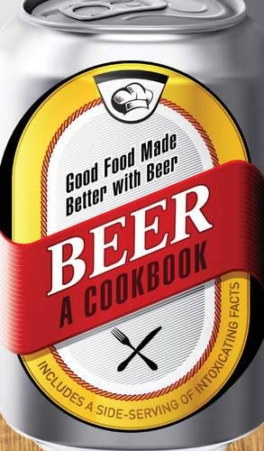 9781440533709: Beer - A Cookbook: Good Food Made Better with Beer