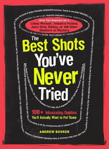 9781440536175: The Best Shots You've Never Tried: 100+ Intoxicating Oddities You'll Actually Want to Put Down