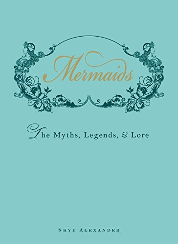 Mermaids: The Myths, Legends, and Lore: Alexander, Skye