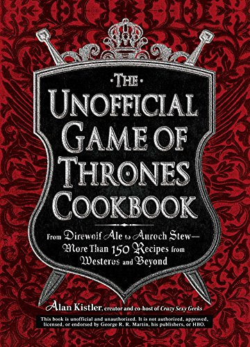 9781440538728: The Unofficial Game of Thrones Cookbook: From Direwolf Ale to Auroch Stew - More Than 150 Recipes from Westeros and Beyond (Unofficial Cookbook)
