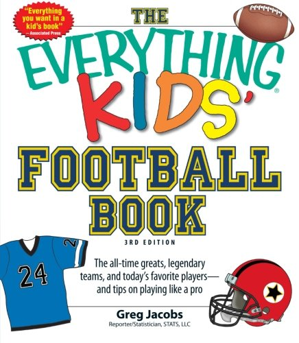 9781440540097: The Everything KIDS' Football Book, 3rd Edition: The all-time greats, legendary teams, and today's favorite players--and tips on playing like a pro