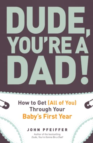 9781440541124: Dude, You're a Dad!: How to Get (All of You) Through Your Baby's First Year