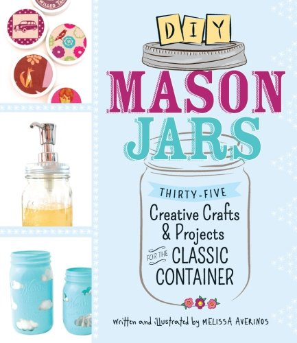 DIY Mason Jars Thirty Five Creative Crafts and Projects for the Classic Container by Melissa Averinos 2013 Paperback