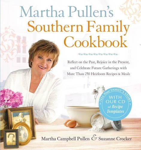 Martha Pullen's Southern Family Cookbook: Reflect on the Past, Rejoice in the Present, and Celebrate Future Gatherings with More than 250 Heirloom Recipes and Meals (1440550077) by Martha Campbell Pullen; Suzanne Crocker