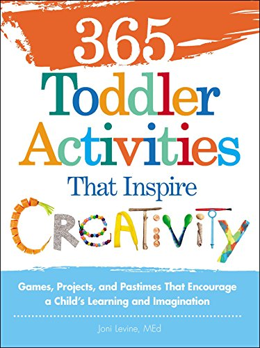 365 Toddler Activities That Inspire Creativity: Games, Projects, and Pastimes That Encourage a Child†s Learning and Imagination