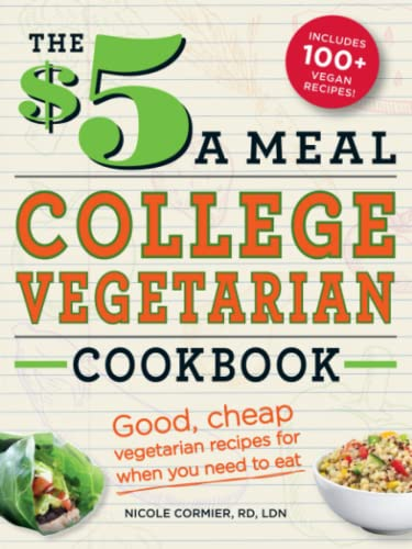 9781440552670: The $5 a Meal College Vegetarian Cookbook: Good, Cheap Vegetarian Recipes For When You Need To Eat (Everything Books)