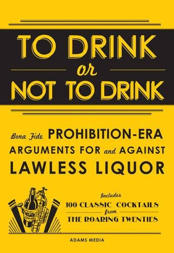 9781440556371: To Drink or Not to Drink: Bona Fide Prohibition-Era Arguments For and Against Lawless Liquor