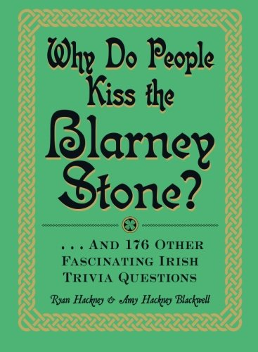 Why Do People Kiss the Blarney Stone?: And 176 Other Fascinating Irish Trivia Questions: Ryan ...